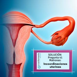 Respuesta pregunta examen OPE Matronas nº 41 - Incoordinaciones uterinas