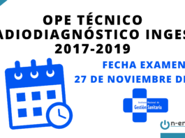Fecha de examen OPE Técnico Radiodiagnóstico INGESA 2017 - 2019 27 de noviembre de 2021